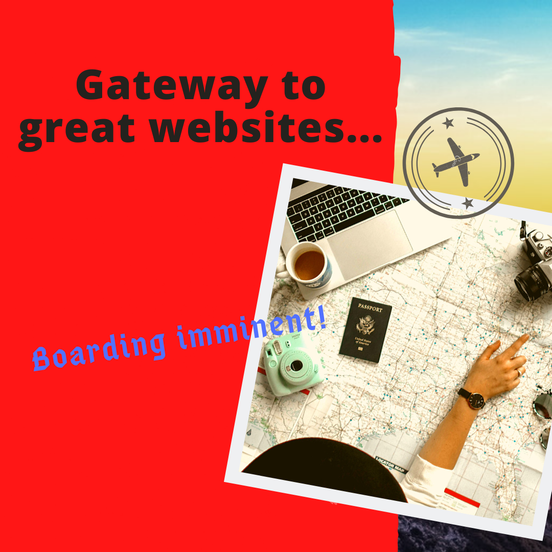 Gateway to great websites...boarding is imminent! This way please...